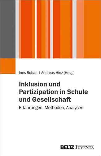 Inklusion und Partizipation in Schule und Gesellschaft: Erfahrungen, Methoden, Analysen
