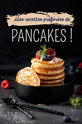 Mes recettes préférées de pancakes !: Carnet de notes à remplir (15,24 cms X 22,86 cms, 100 pages) / 98 fiches pour noter et créer vos préparations !