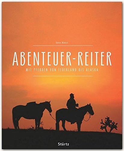 ABENTEUER-REITER - Mit Pferden von FEUERLAND bis ALASKA - Ein Premium***-Bildband in stabilem Schmuckschuber mit 320 Seiten und über 540 Abbildungen - STÜRTZ Verlag