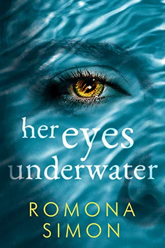 Her Eyes Underwater: A True-Crime Inspired Romantic Thriller by [Romona Simon]