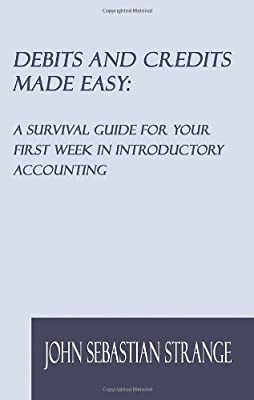 Debits and Credits Made Easy: A Survival Guide for Your First Week in Introductory Accounting