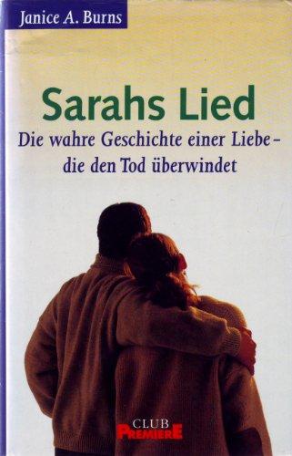 Sarahs Lied. Die wahre Geschichte einer Liebe-die den Tod überwindet