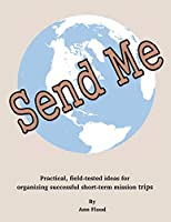 Send Me: Practical, field tested ideas for short-term mission trips