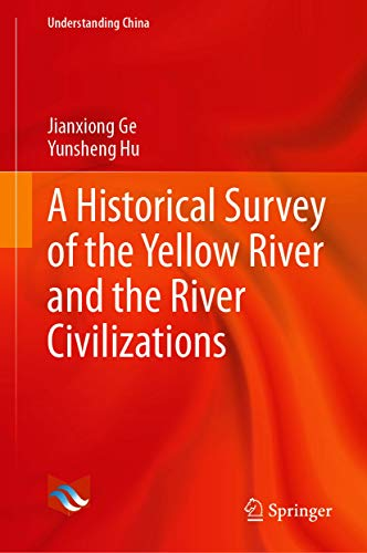 A Historical Survey of the Yellow River and the River Civilizations (Understanding China) (English Edition)