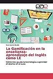 La Gamificación en la enseñanza-aprendizaje del Inglés como LE: Cómo nos ayuda la tecnología a...
