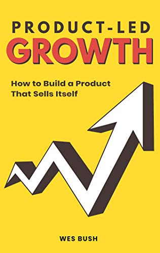 Compare Textbook Prices for Product-Led Growth: How to Build a Product That Sells Itself  ISBN 9781798434529 by Bush, Wes