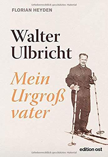 Walter Ulbricht: Mein Urgroßvater (edition ost)