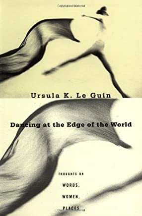 Dancing at the Edge of the World by Ursula K. Le Guin(1905-06-19)