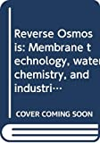 Reverse Osmosis: Membrane technology, water chemistry, and industrial applications