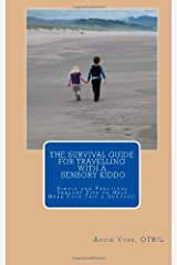 The Survival Guide for Travelling with a Sensory Kiddo: From amusement parks, to the beach or a weekend road trip to visit relatives...sensory help is here! Paperback
