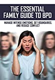 The Essential Family Guide To BPD: Manage Intense Emotions, Set Boundaries, And Reduce Conflict: Borderline Personality Disorder Survival Guide (English Edition)