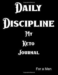 Daily Disciplines My Keto Journal: A Keto Journal For Men