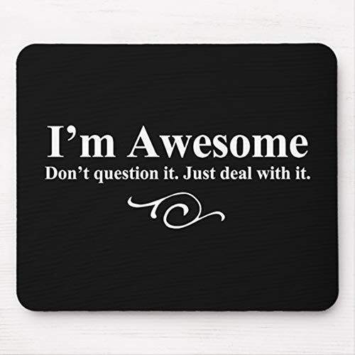 Mouse Pads I'm Awesome. Don't question it. Just Deal with it. Mouse Pad Mouse Pad Funny Mouse Pad Mouse Mat for Computer Laptop Decoratives 9.5'x7.10', Black Color:I'm Awesome