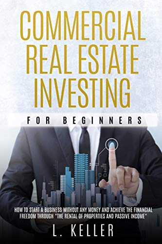"""Real Estate Investing Books! - Commercial Real Estate Investing for Beginners: how to start a business without any money and achieve the financial freedom through """"the rental of ... passive income"""" (Real Estate Home & Business)"""