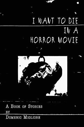 I Want to Die in a Horror Movie: A Book of Stories
