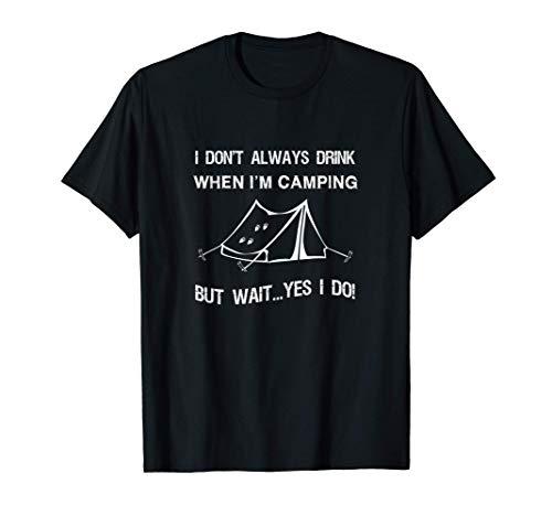 No siempre bebo cuando estoy acampando ... pero espera, sí Camiseta