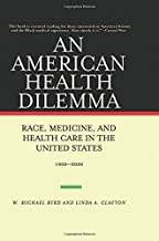An American Health Dilemma: Race, Medicine, and Health Care in the United States, 1900-2000 by W. Michael Byrd (2001-12-21)