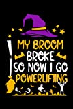 My Broom Broke So Now I Go Powerlifting Composition Notebook: Powerlifting Halloween Witch Scary Journal Notebook For Men, Women, Girls, Kids - 6 x 9' 100 Pages