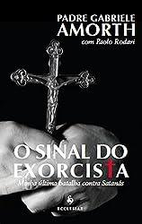 O Sinal do Exorcista. Minha Última Batalha Contra Satanás