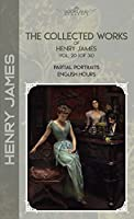 The Collected Works of Henry James, Vol. 20 (of 36): Partial Portraits; English Hours (Bookland Classics)