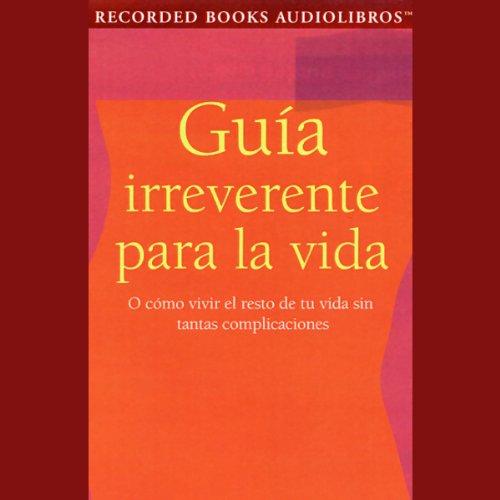 Guia Irreverente para la Vida [Guide for Life] (Texto Completo) cover art