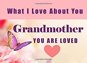What I Love About You Grandmother - You Are Loved: Grandma - I Love You Because - Fill In The Blank Book Gift - Why You Are The Best Prompt Journal - Reasons I Love You Write In List
