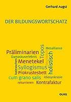 Der Bildungswortschatz: Darstellung und Woerterverzeichnis.