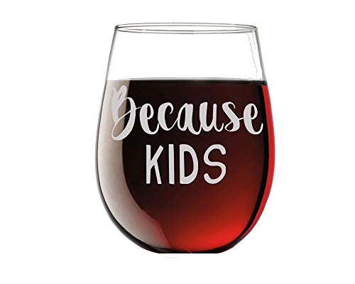 Because Kids - Cute Mom Gift Funny 15oz Stemless Crystal Wine Glass - Fun Wine Glasses with Sayings Gifts for Women