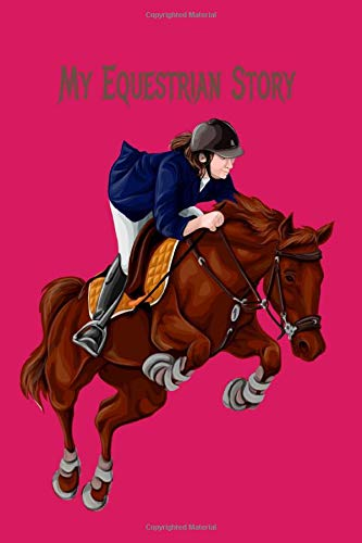 My equestrian story: Horse Lover's Journal, Diary, Notebook Superior, Sophisticated, Stylish, Classy Chic Royal Equine Cover & Deluxe ... Horse Journal, Diary & Notebook Series 🔥