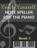 Teach Yourself Note Speller for the Piano: Book 1 for beginners.  Answer sheets provided.  A free online lesson included.  74 pages.