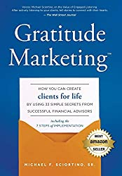 Gratitude Marketing: How You Can Create Clients For Life By Using 33 Simple Secrets From Sucessful Financial Advisors