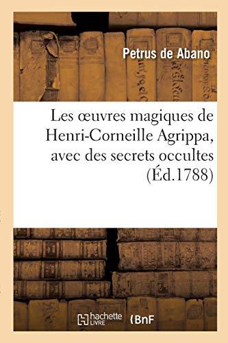 Les oeuvres magiques de Henri-Corneille Agrippa, latin et français, avec des secrets occultes