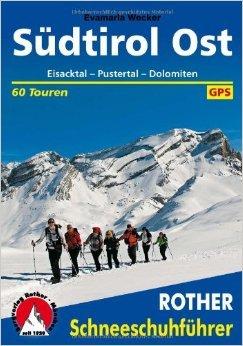 Rother Schneeschuhführer Südtirol Ost. Eisacktal - Pustertal - Dolomiten. 60 Schneeschuhtouren. Mit GPS-Daten von Evamaria Wecker ( 4. November 2013 )