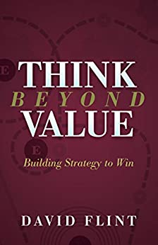 Think Beyond Value: Building Strategy to Win by [David Flint]