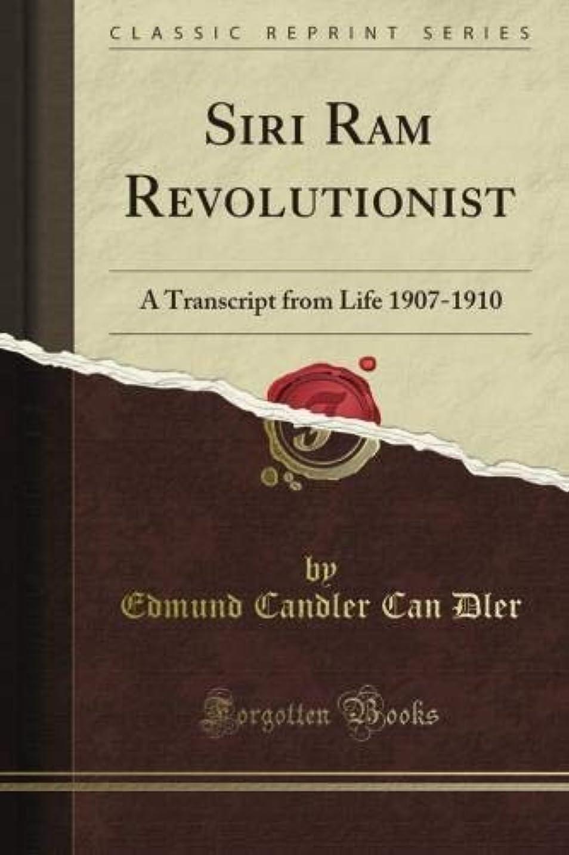 潜在的な休暇未使用Siri Ram Revolutionist: A Transcript from Life 1907 - 1910 (Classic Reprint)