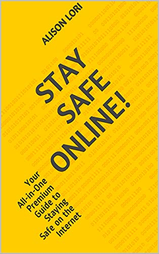 Stay Safe Online!: Your All-in-One Premium Guide to Staying Safe on the Internet (English Edition)
