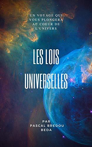 Couverture du livre Les lois universelles: Un voyage qui vous plongera au cœur de l'univers.