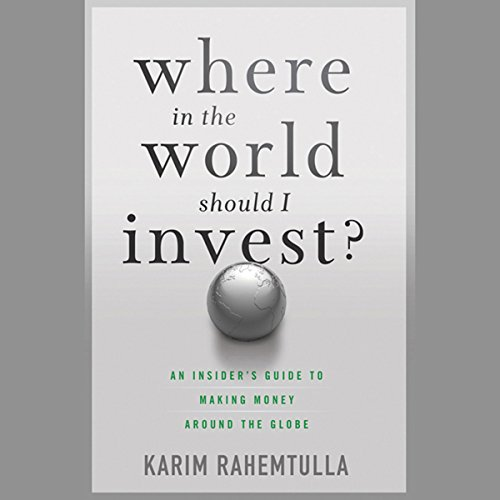 Where in the World Should I Invest: An Insider's Guide to Making Money Around the Globe  Audiolibri