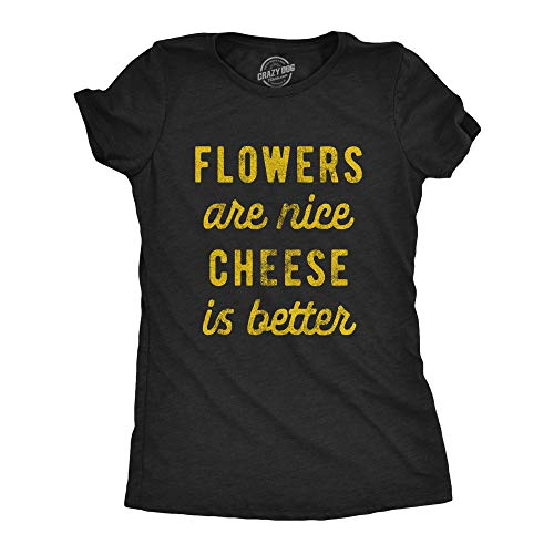 Crazy Dog Tshirts - Womens Flowers Are Nice Cheese Is Better Tshirt Funny Snack Queso Dairy Novelty Graphic tee (Heather Black) - 3XL - Camiseta para Mujer