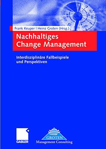 Nachhaltiges Change Management: Interdisziplinäre Fallbeispiele und Perspektiven