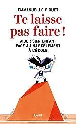 Te laisse pas faire ! - Aider son enfant face au harcèlement à l'école d'Emmanuelle Piquet