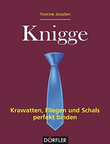 Knigge - Krawatten, Fliegen und Schals perfekt binden: Krawatten, Fliegen und Schals gekonnt binden