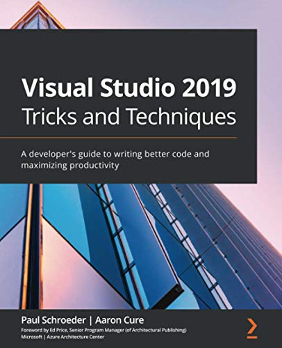 Visual Studio 2019 Tricks and Techniques: A developer's guide to writing better code and maximizing productivity Front Cover