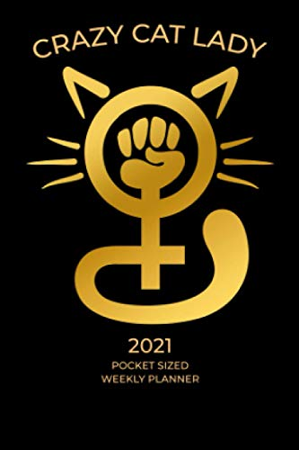 Crazy Cat Lady 2021 Pocket Sized Weekly Planner: Solid Gold...