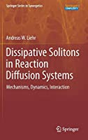 Dissipative Solitons in Reaction Diffusion Systems: Mechanisms, Dynamics, Interaction (Springer Series in Synergetics (70))