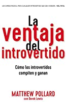 La ventaja del introvertido / The Introvert's Advantage: Como los introvertidos compiten y ganan / How Introverts Compete and Win