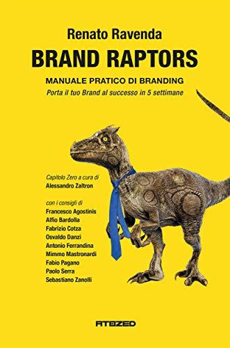 Brand Raptors: Manuale pratico di Branding - Positioning - Perceptioning - Identity - Image