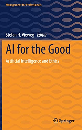AI for the Good: Artificial Intelligence and Ethics (Management for Professionals)
