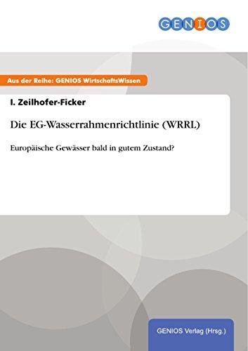 Die EG-Wasserrahmenrichtlinie (WRRL): Europäische Gewässer bald in gutem Zustand?