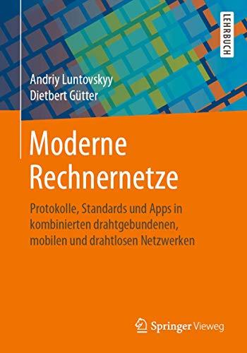 Moderne Rechnernetze: Protokolle, Standards und Apps in kombinierten drahtgebundenen, mobilen und drahtlosen Netzwerken